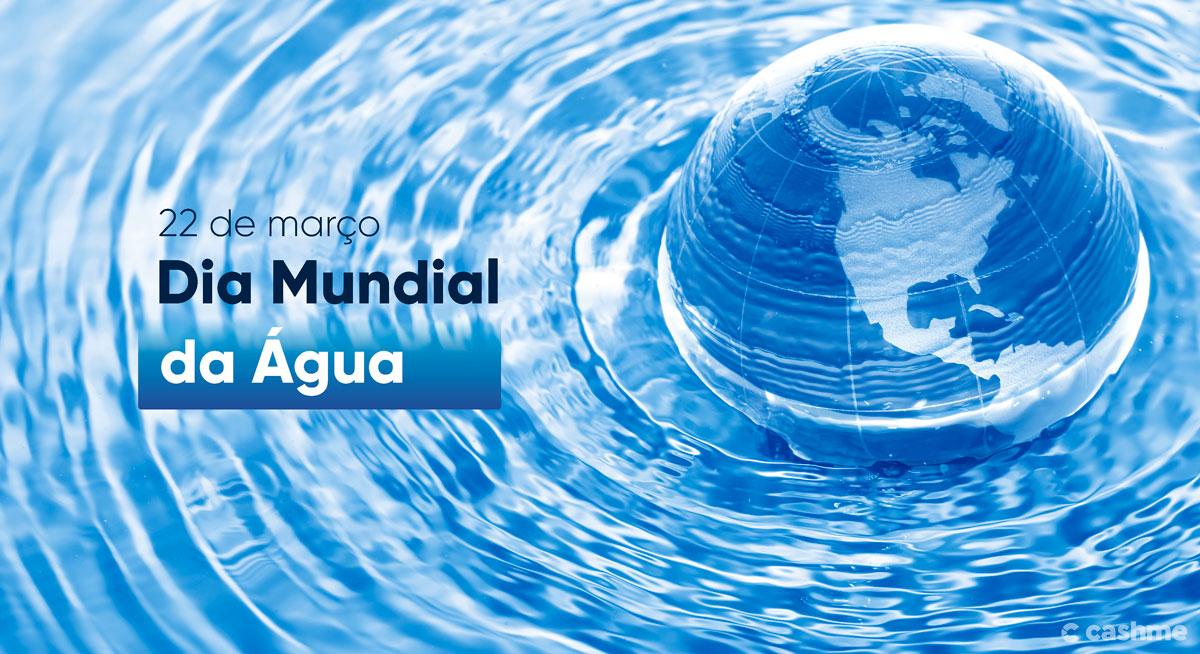 Dia Mundial da Água: tudo sobre o dia 22 de março