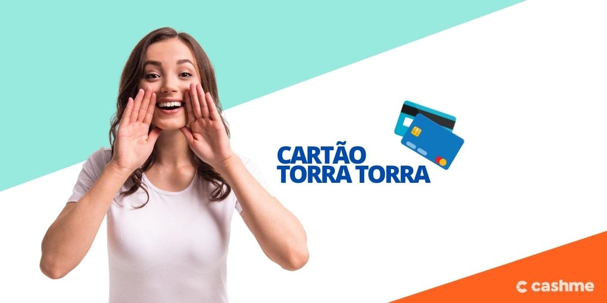 Cartão Torra Torra: saiba como solicitar