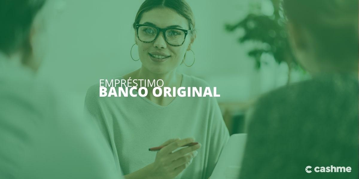 Empréstimo Banco Original: saiba o que é preciso para ter o seu